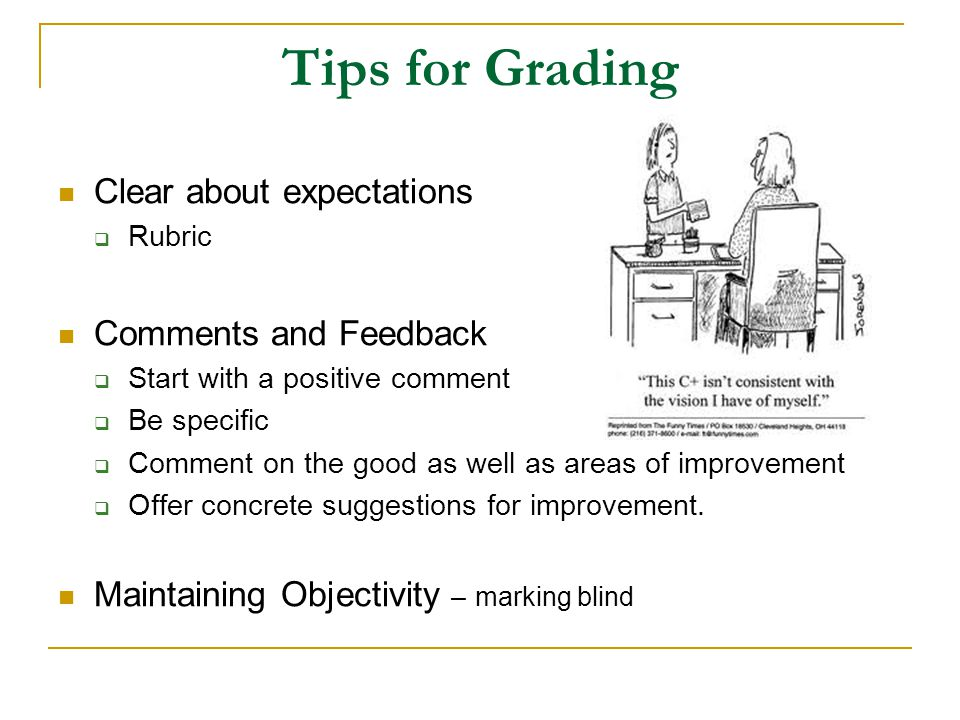 Tips for Grading Clear about expectations Comments and Feedback