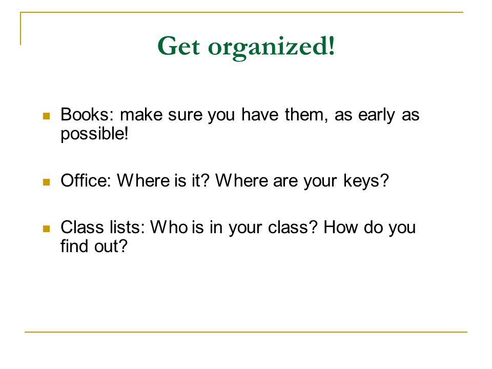 Get organized! Books: make sure you have them, as early as possible!