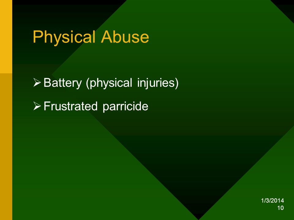 Physical Abuse Battery (physical injuries) Frustrated parricide