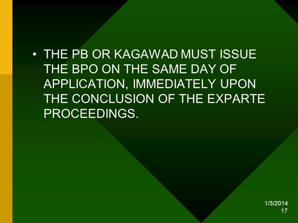 THE PB OR KAGAWAD MUST ISSUE THE BPO ON THE SAME DAY OF APPLICATION, IMMEDIATELY UPON THE CONCLUSION OF THE EXPARTE PROCEEDINGS.