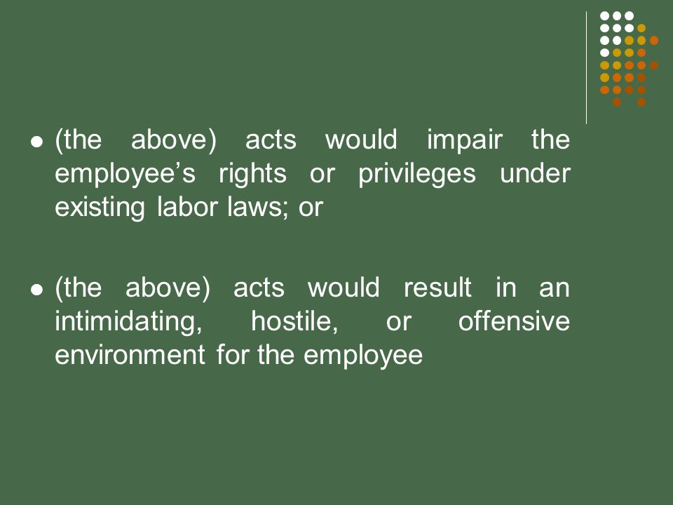 (the above) acts would impair the employee's rights or privileges under existing labor laws; or