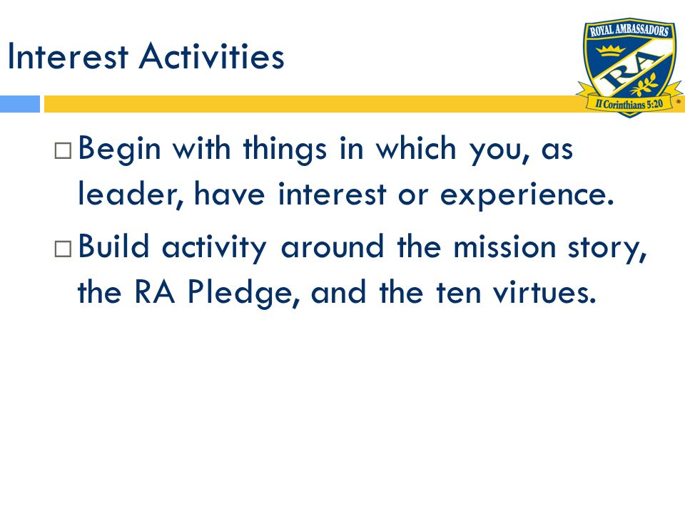 Interest Activities Begin with things in which you, as leader, have interest or experience.