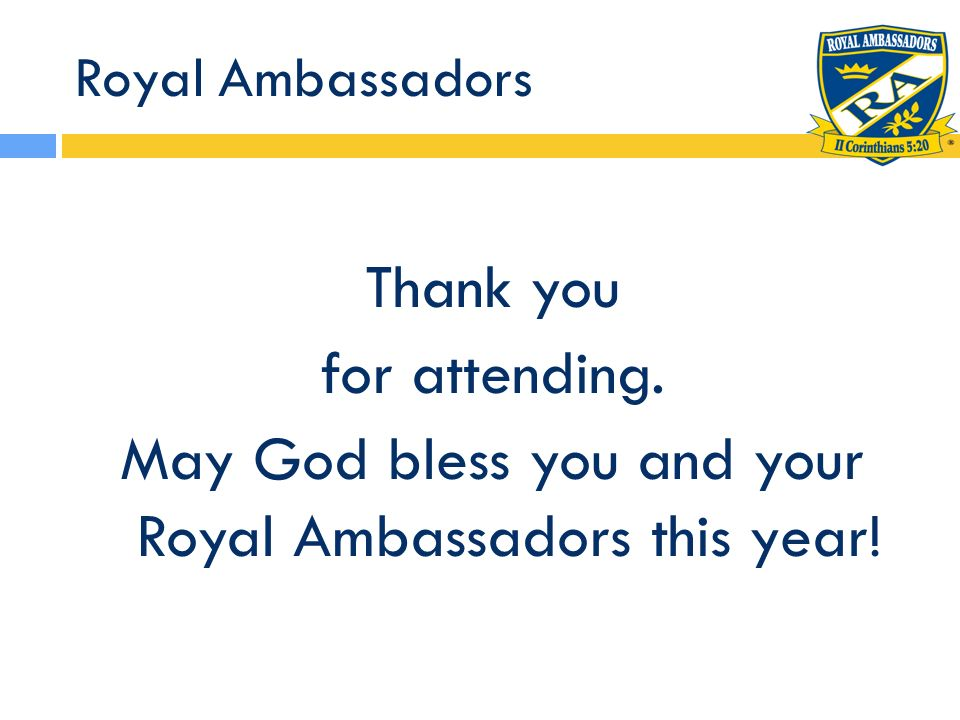 Royal Ambassadors Thank you for attending. May God bless you and your Royal Ambassadors this year!