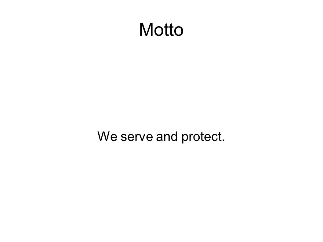 Motto We serve and protect.