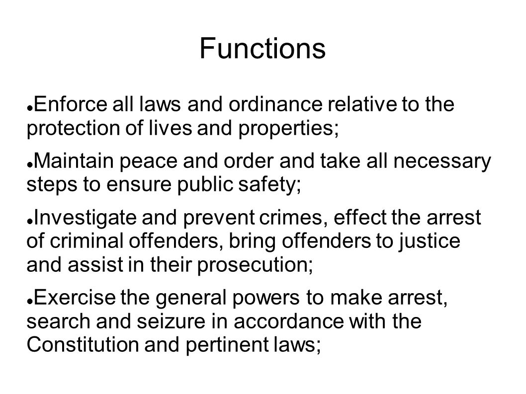 Functions Enforce all laws and ordinance relative to the protection of lives and properties;