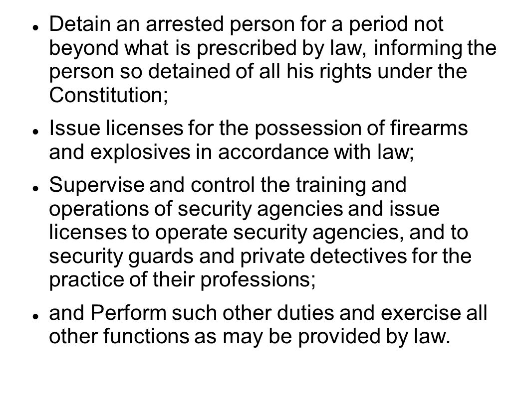 Detain an arrested person for a period not beyond what is prescribed by law, informing the person so detained of all his rights under the Constitution;