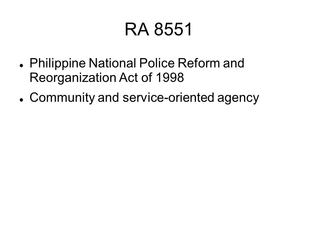 RA 8551 Philippine National Police Reform and Reorganization Act of 1998.