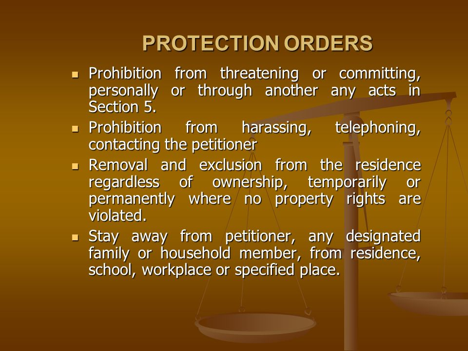 PROTECTION ORDERS Prohibition from threatening or committing, personally or through another any acts in Section 5.