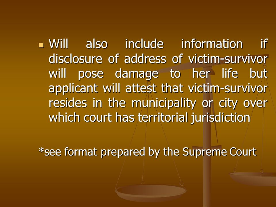 Will also include information if disclosure of address of victim-survivor will pose damage to her life but applicant will attest that victim-survivor resides in the municipality or city over which court has territorial jurisdiction