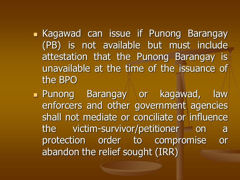 Kagawad can issue if Punong Barangay (PB) is not available but must include attestation that the Punong Barangay is unavailable at the time of the issuance of the BPO