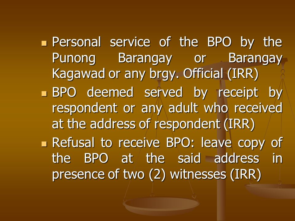 Personal service of the BPO by the Punong Barangay or Barangay Kagawad or any brgy. Official (IRR)