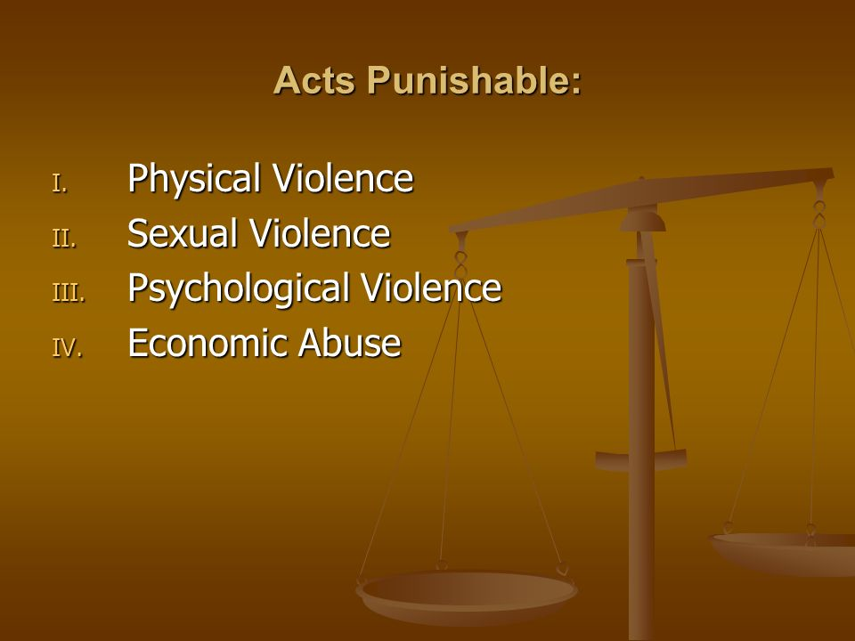 Acts Punishable: Physical Violence Sexual Violence Psychological Violence Economic Abuse