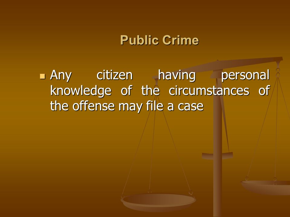 Public CrimeAny citizen having personal knowledge of the circumstances of the offense may file a case.