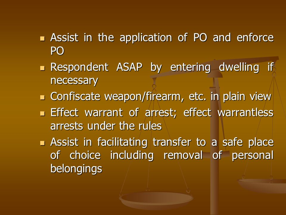 Assist in the application of PO and enforce PO