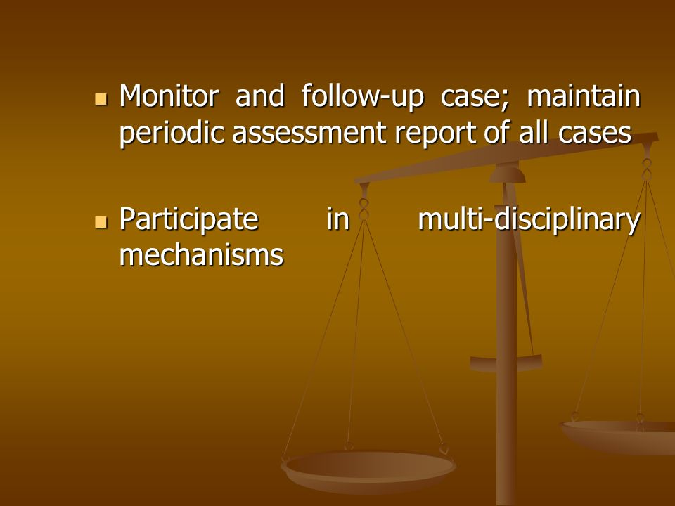 Monitor and follow-up case; maintain periodic assessment report of all cases
