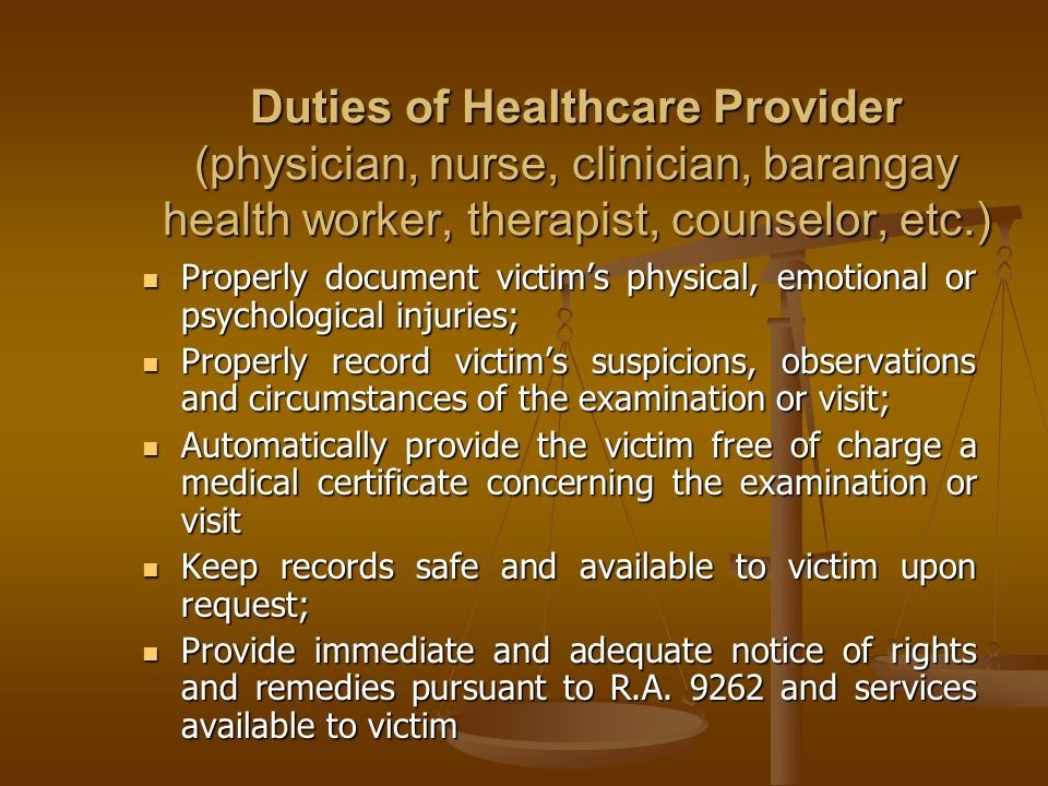 Duties of Healthcare Provider (physician, nurse, clinician, barangay health worker, therapist, counselor, etc.)