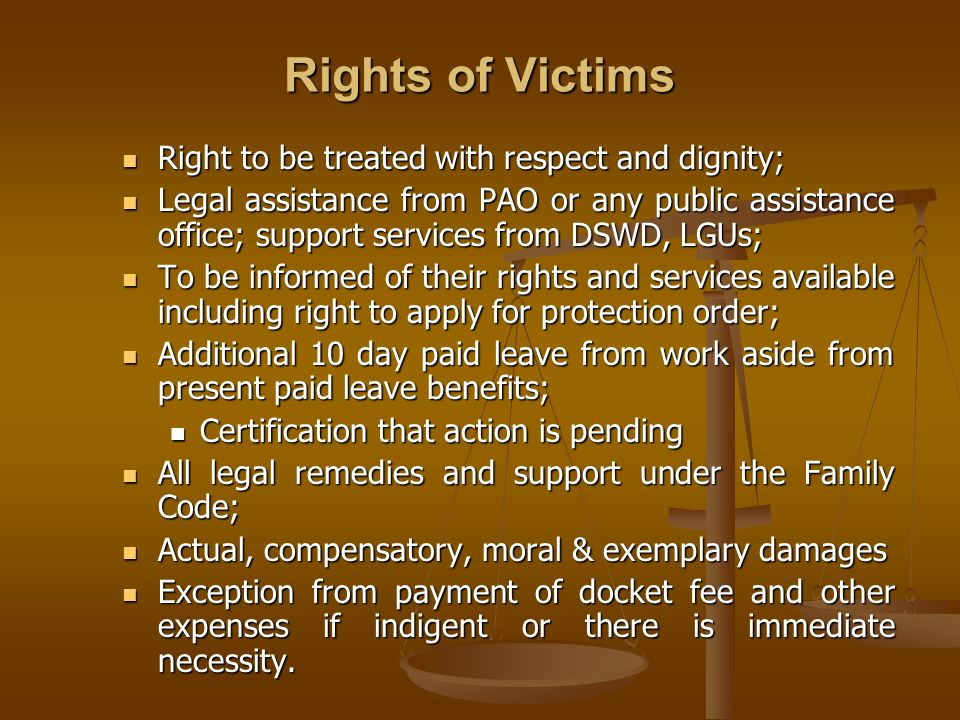Rights of Victims Right to be treated with respect and dignity;