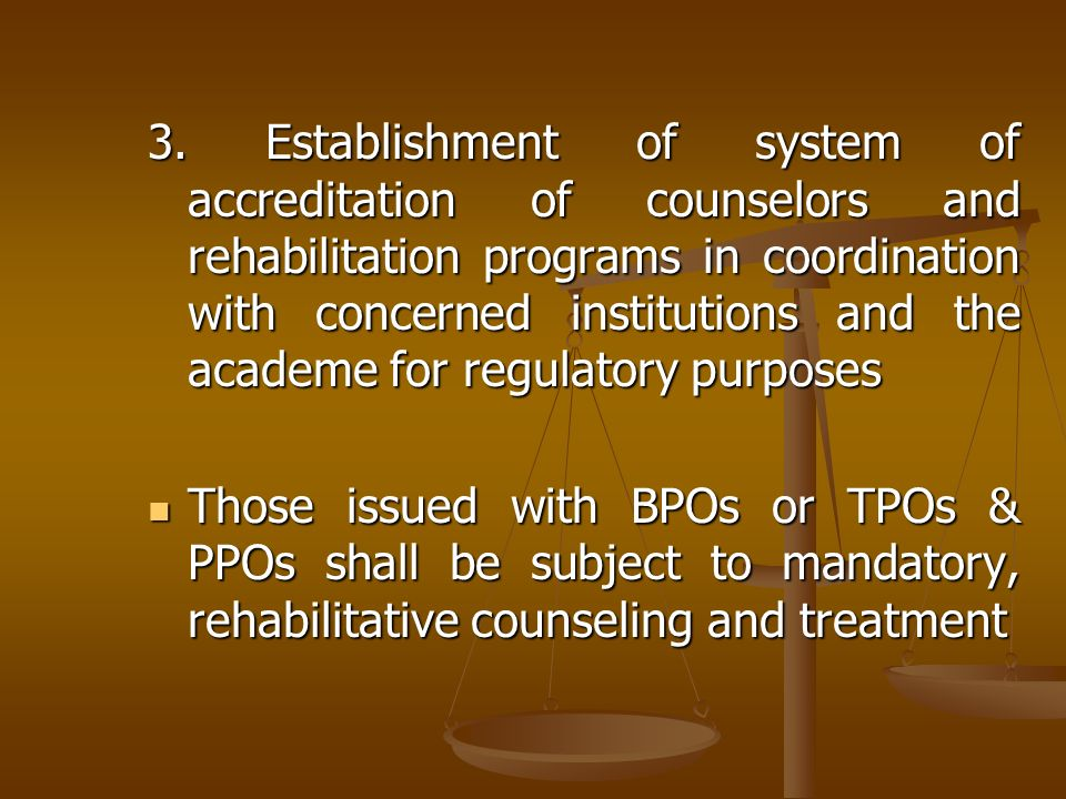 3. Establishment of system of accreditation of counselors and rehabilitation programs in coordination with concerned institutions and the academe for regulatory purposes