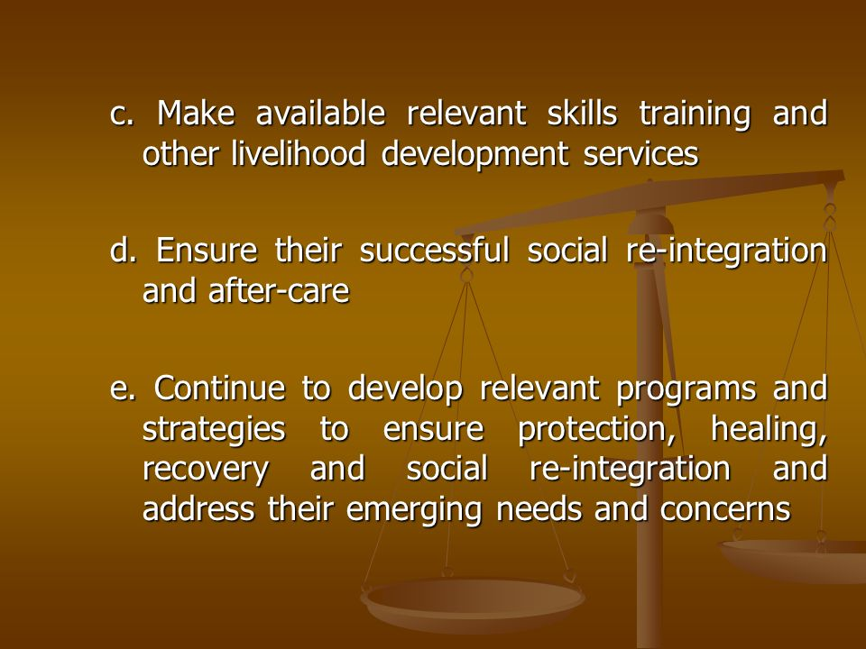 c. Make available relevant skills training and other livelihood development services
