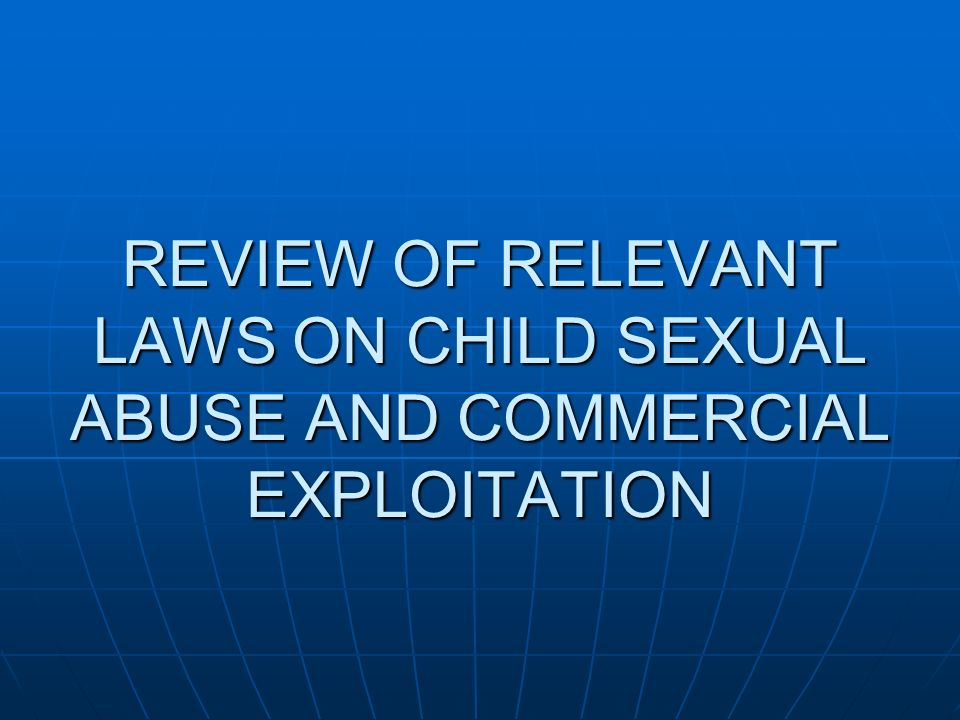 REVIEW OF RELEVANT LAWS ON CHILD SEXUAL ABUSE AND COMMERCIAL EXPLOITATION