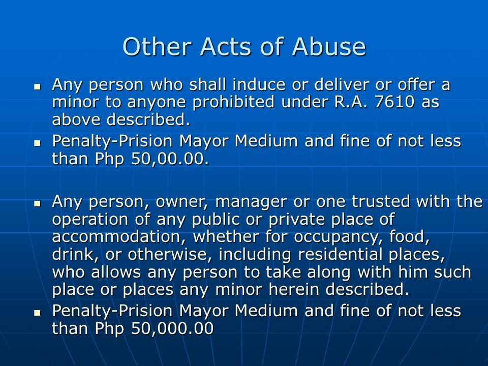 Other Acts of Abuse Any person who shall induce or deliver or offer a minor to anyone prohibited under R.A. 7610 as above described.