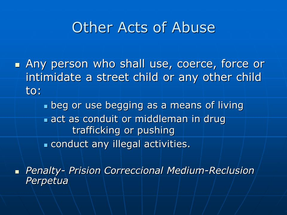 Other Acts of Abuse Any person who shall use, coerce, force or intimidate a street child or any other child to: