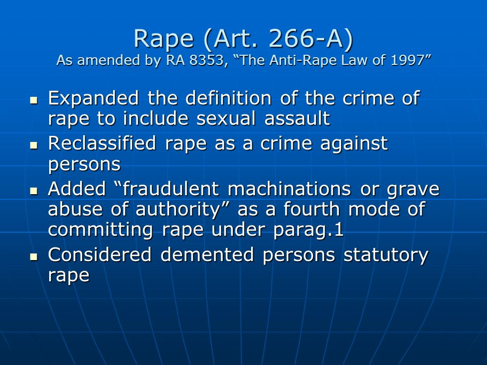 Rape (Art. 266-A) As amended by RA 8353, The Anti-Rape Law of 1997