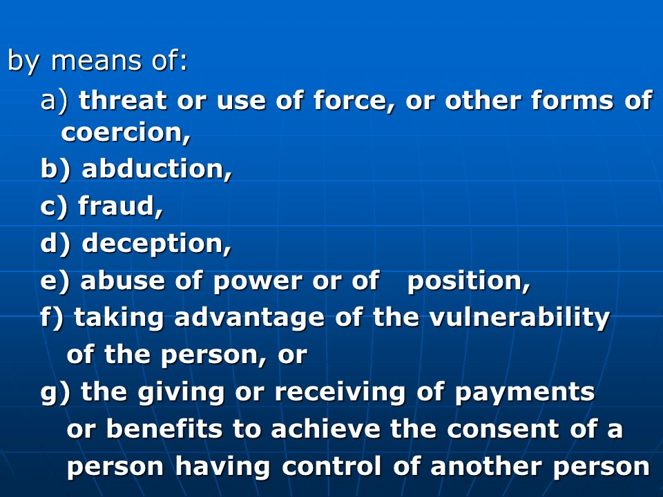 threat or use of force, or other forms of coercion,