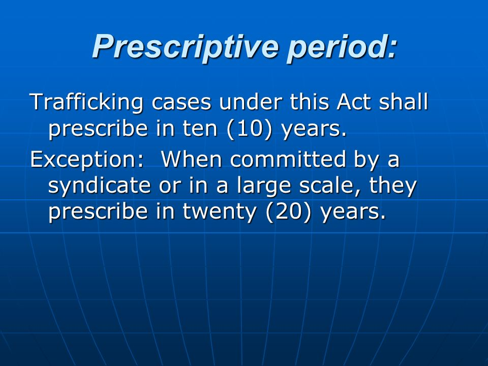 Prescriptive period:Trafficking cases under this Act shall prescribe in ten (10) years.