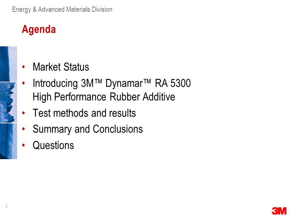 AgendaMarket Status. Introducing 3M™ Dynamar™ RA 5300 High Performance Rubber Additive. Test methods and results.