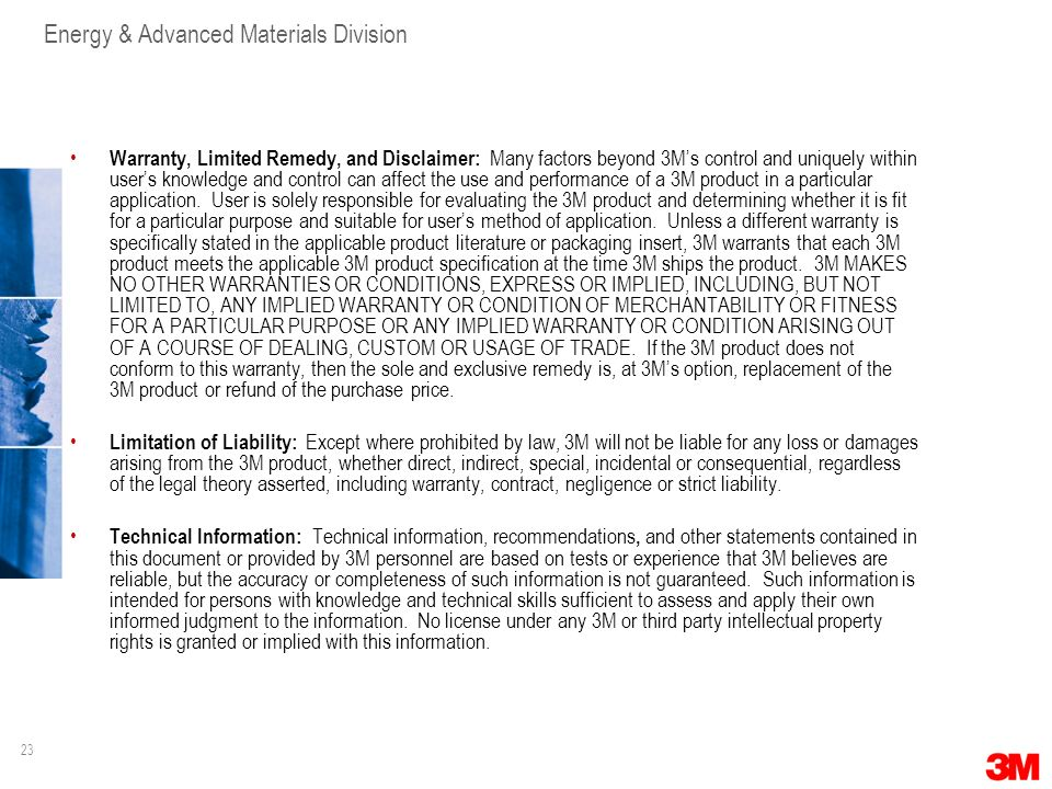Warranty, Limited Remedy, and Disclaimer: Many factors beyond 3M's control and uniquely within user's knowledge and control can affect the use and performance of a 3M product in a particular application. User is solely responsible for evaluating the 3M product and determining whether it is fit for a particular purpose and suitable for user's method of application. Unless a different warranty is specifically stated in the applicable product literature or packaging insert, 3M warrants that each 3M product meets the applicable 3M product specification at the time 3M ships the product. 3M MAKES NO OTHER WARRANTIES OR CONDITIONS, EXPRESS OR IMPLIED, INCLUDING, BUT NOT LIMITED TO, ANY IMPLIED WARRANTY OR CONDITION OF MERCHANTABILITY OR FITNESS FOR A PARTICULAR PURPOSE OR ANY IMPLIED WARRANTY OR CONDITION ARISING OUT OF A COURSE OF DEALING, CUSTOM OR USAGE OF TRADE. If the 3M product does not conform to this warranty, then the sole and exclusive remedy is, at 3M's option, replacement of the 3M product or refund of the purchase price.