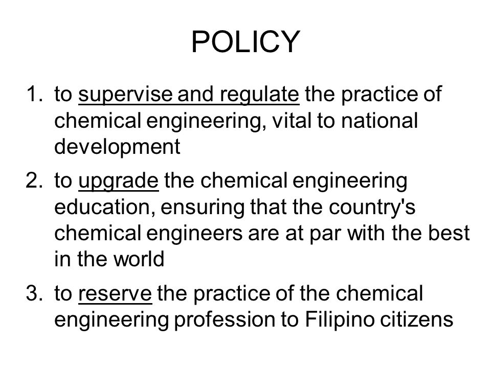 POLICY to supervise and regulate the practice of chemical engineering, vital to national development.