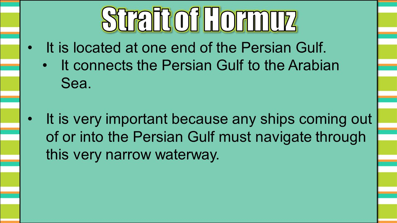 Strait of Hormuz It is located at one end of the Persian Gulf.