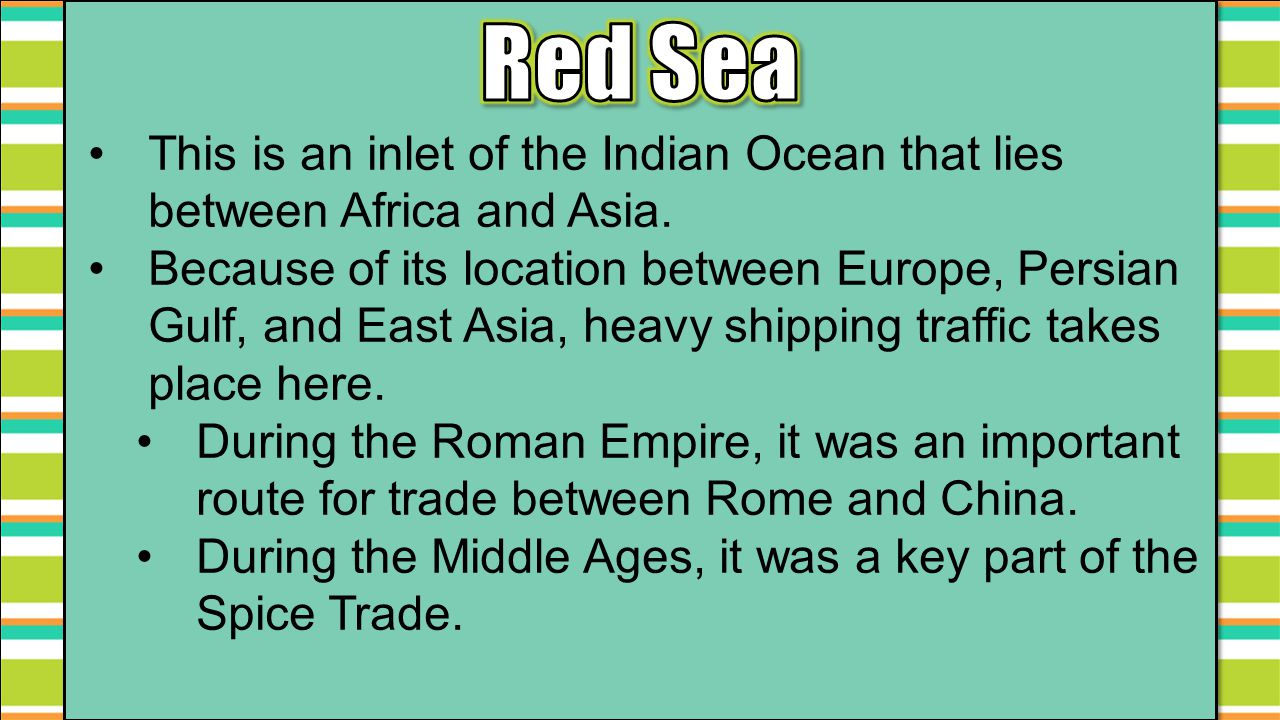 Red Sea This is an inlet of the Indian Ocean that lies between Africa and Asia.