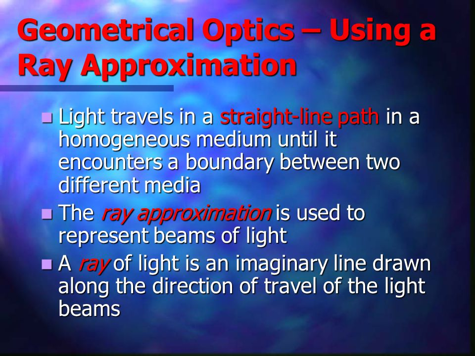 Geometrical Optics – Using a Ray Approximation