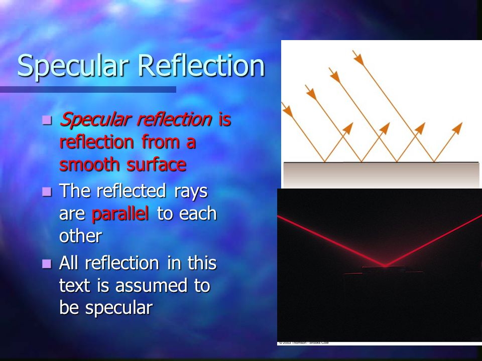 Specular Reflection Specular reflection is reflection from a smooth surface. The reflected rays are parallel to each other.