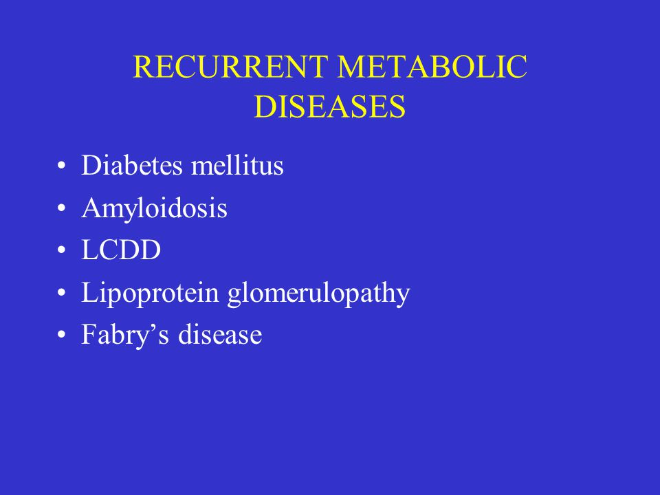 RECURRENT METABOLIC DISEASES