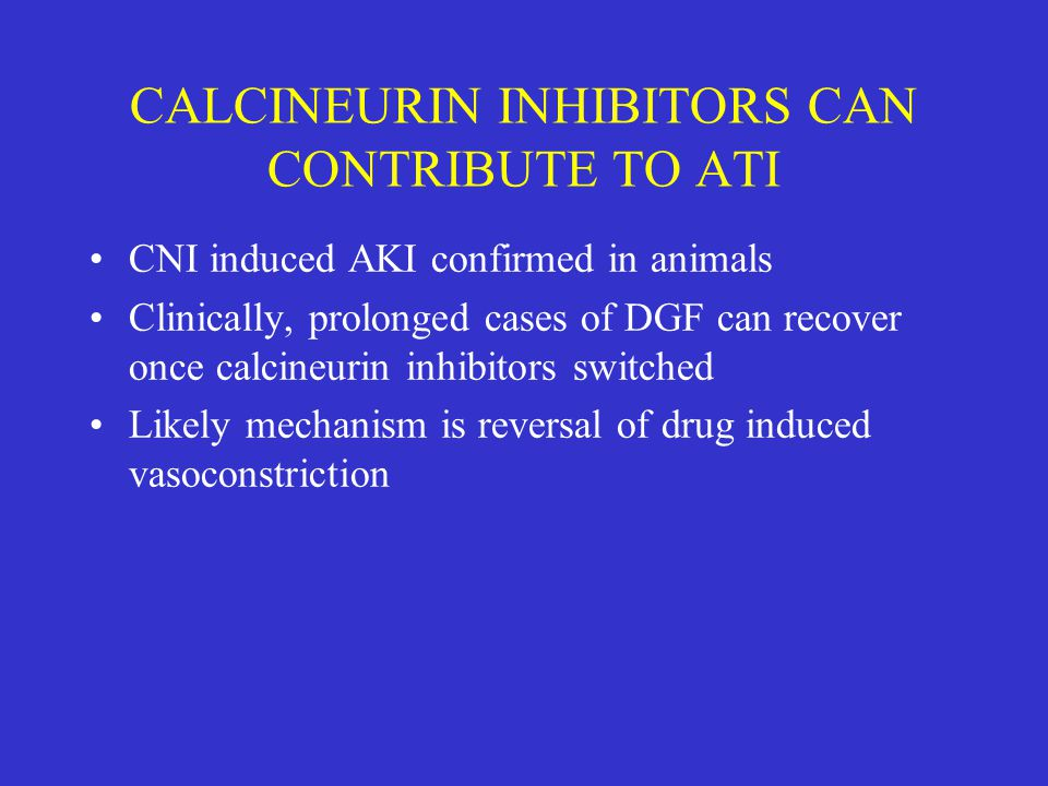 CALCINEURIN INHIBITORS CAN CONTRIBUTE TO ATI