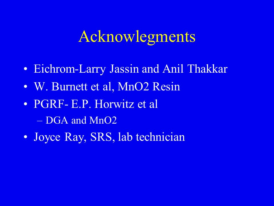 Acknowlegments Eichrom-Larry Jassin and Anil Thakkar