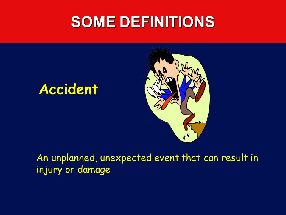 SOME DEFINITIONS Accident