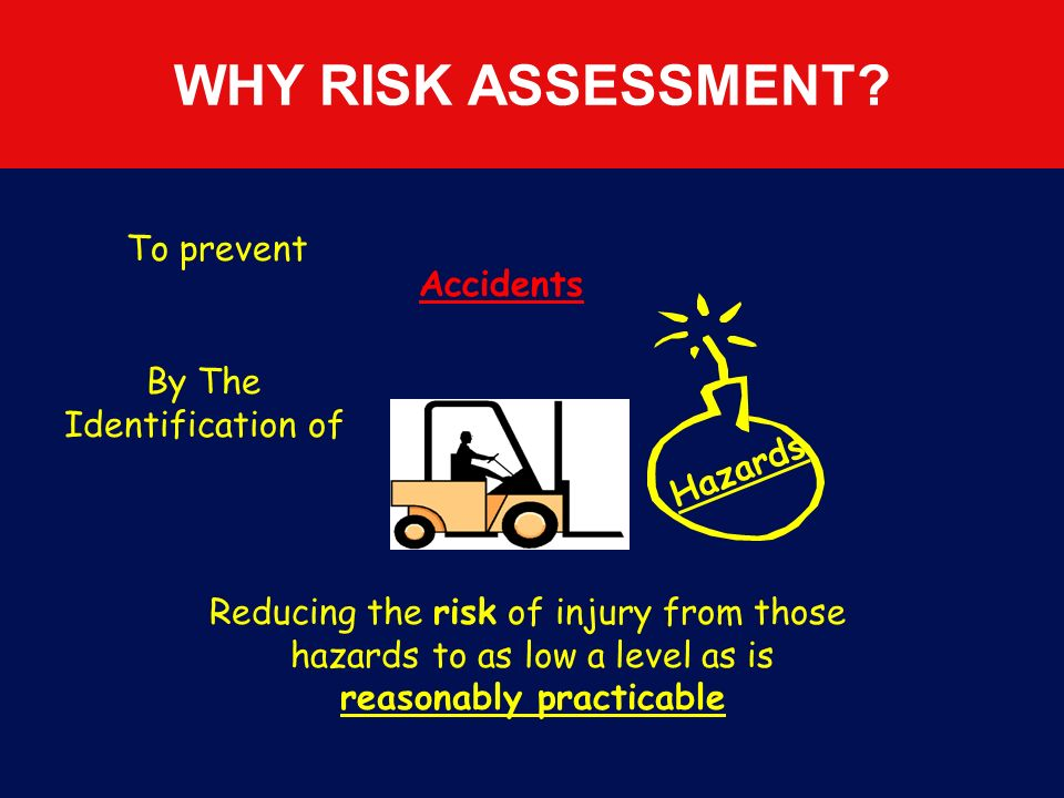 WHY RISK ASSESSMENT To prevent Accidents By The Identification of