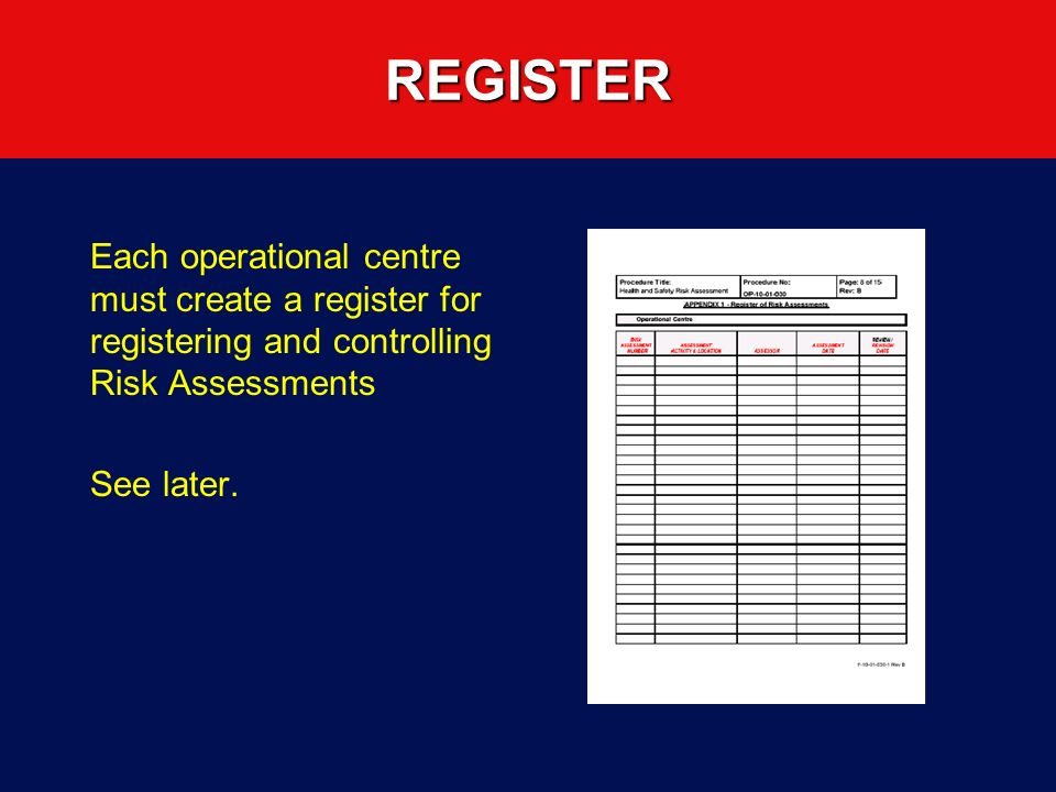 REGISTER Each operational centre must create a register for registering and controlling Risk Assessments.