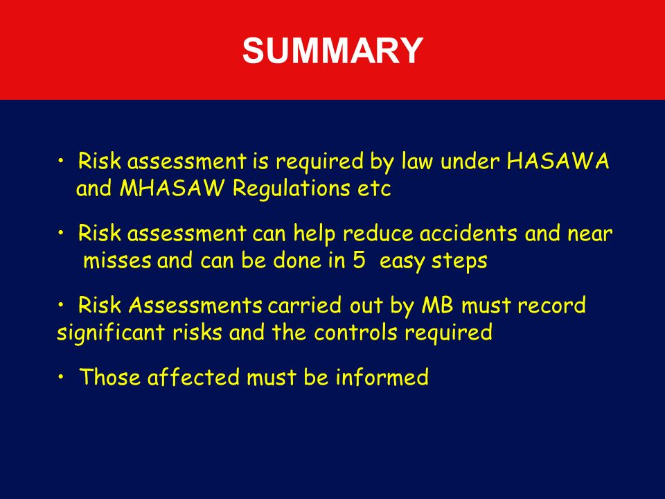 SUMMARY Risk assessment is required by law under HASAWA