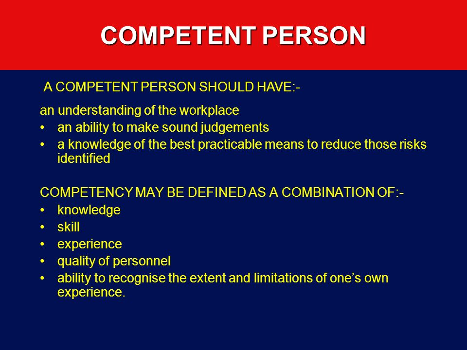 COMPETENT PERSON A COMPETENT PERSON SHOULD HAVE:-
