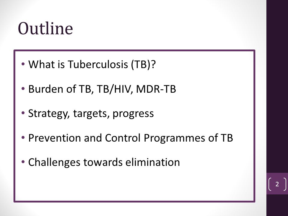 Outline What is Tuberculosis (TB) Burden of TB, TB/HIV, MDR-TB