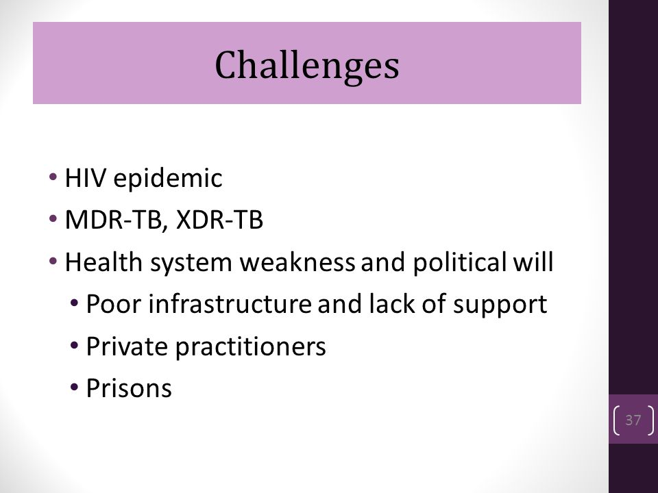 Challenges Challenges HIV epidemic MDR-TB, XDR-TB