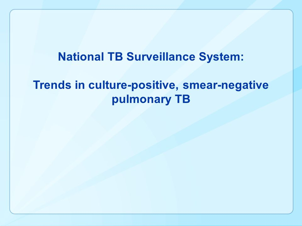 National TB Surveillance System: Trends in culture-positive, smear-negative pulmonary TB