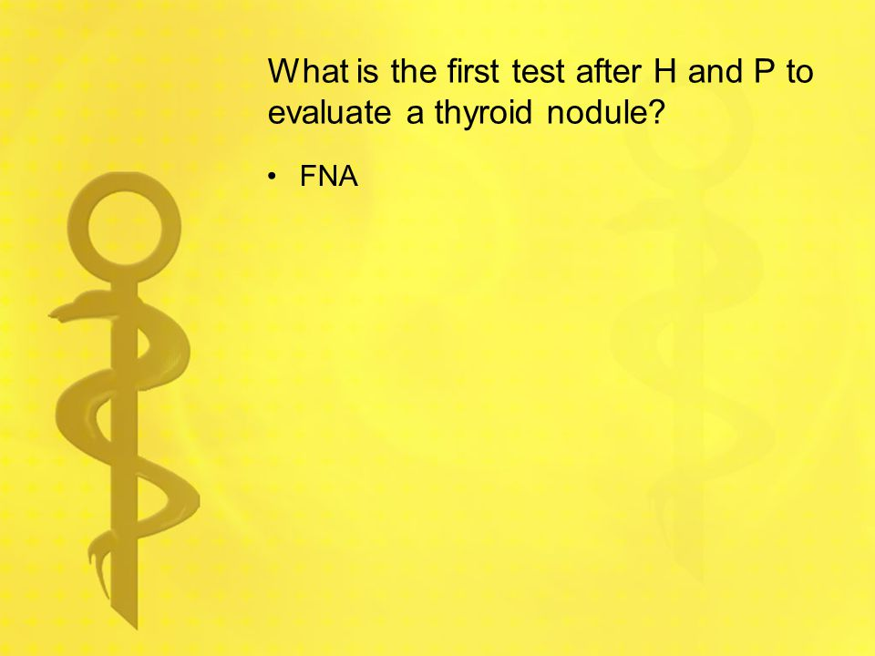 What is the first test after H and P to evaluate a thyroid nodule