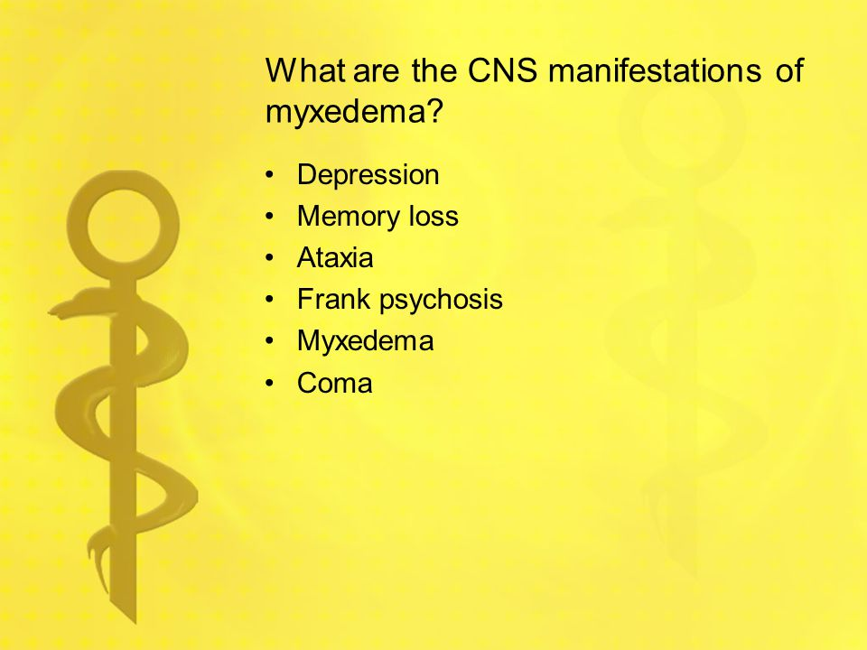What are the CNS manifestations of myxedema
