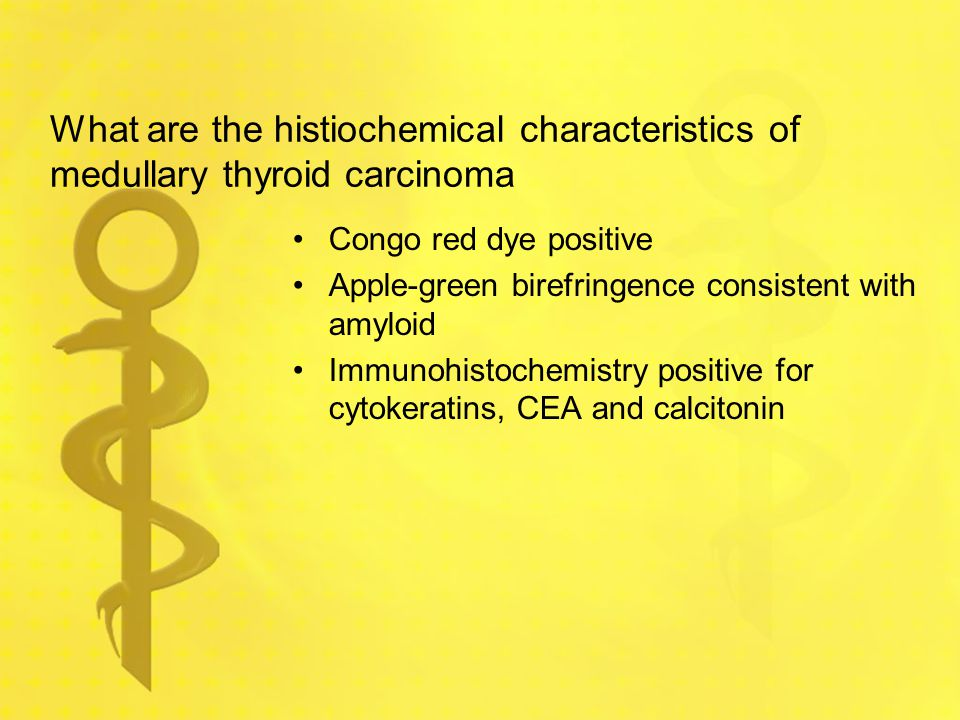 What are the histiochemical characteristics of medullary thyroid carcinoma